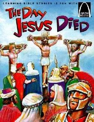 Day Jesus Died (Arch Books)
