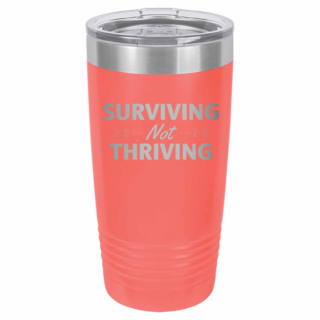 Surviving Not Thriving 2020 20 oz Tumbler-Coral