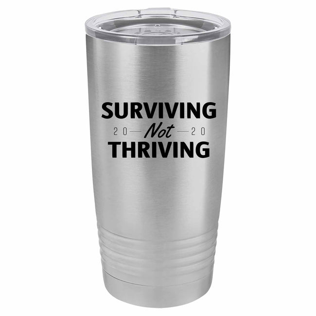 Surviving Not Thriving 2020 20 oz Tumbler-Stainless