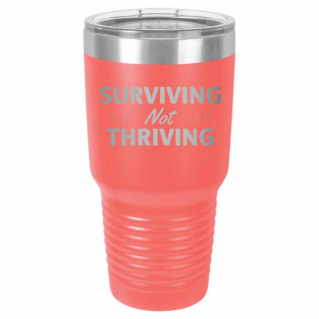 Surviving Not Thriving 2020 30 oz Tumbler-Coral