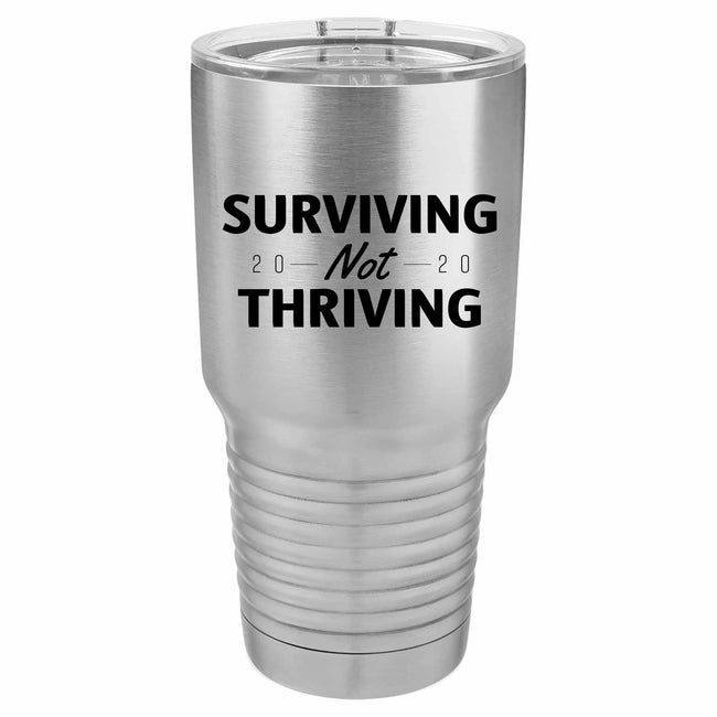 Surviving Not Thriving 2020 30 oz Tumbler-Stainless