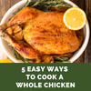5 easy Ways to cook a whole chicken