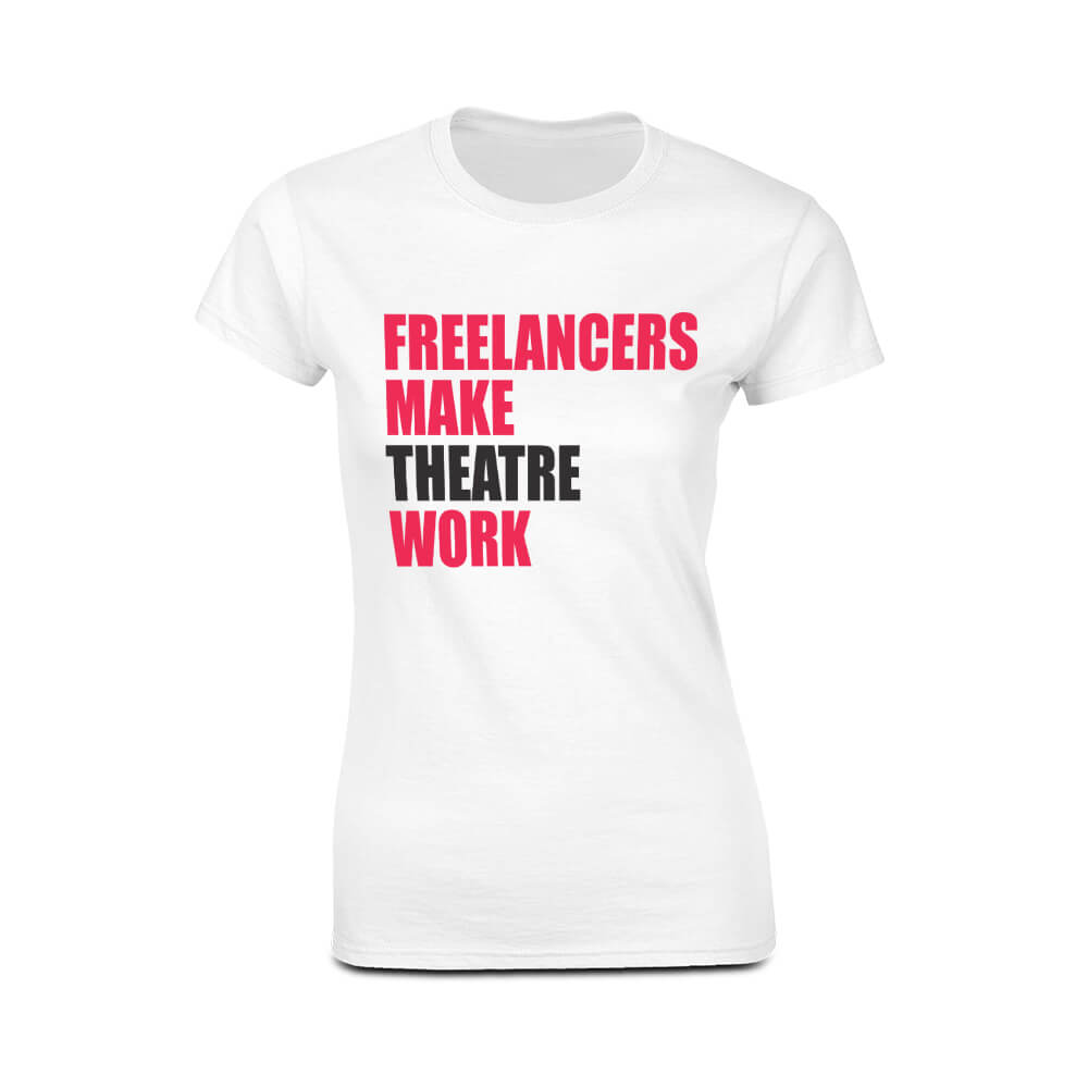 Fitted Style T-Shirt Freelancers Make Theatre Work