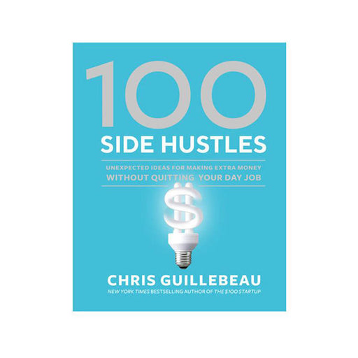Chris Guillebeau : 100 Side Hustle