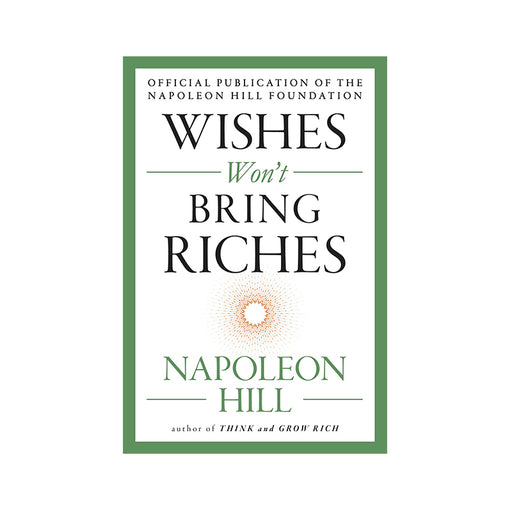 Napoleon Hill : Wishes Wont Bring Riches