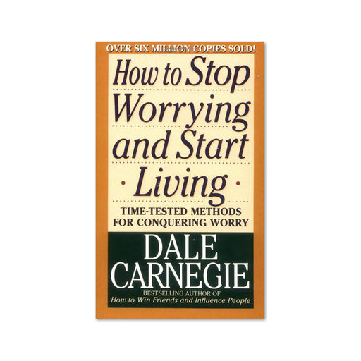 Dale Carnegie : How to Stop Worrying & Start Living