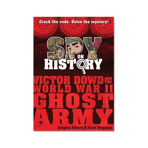 Spy On History : Victor Dowd WW II Ghost Army