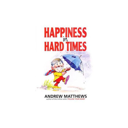 Andrew Matthews : Happiness in Hard Times