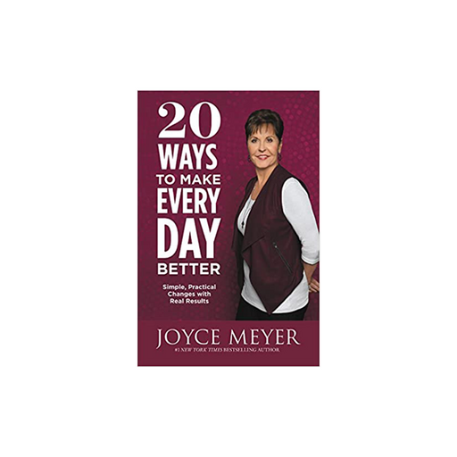 Joyce Meyer : 20 Ways to Make Every Day Better