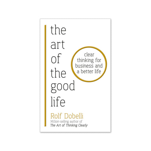 Rolf Dobelli : Art of Good Life