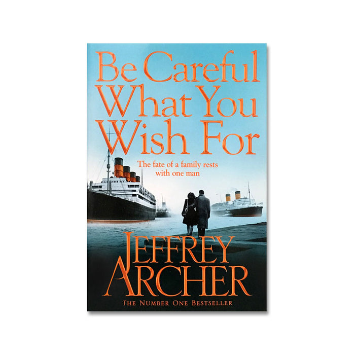 Jeffrey Archer : Be Careful What You Wish For
