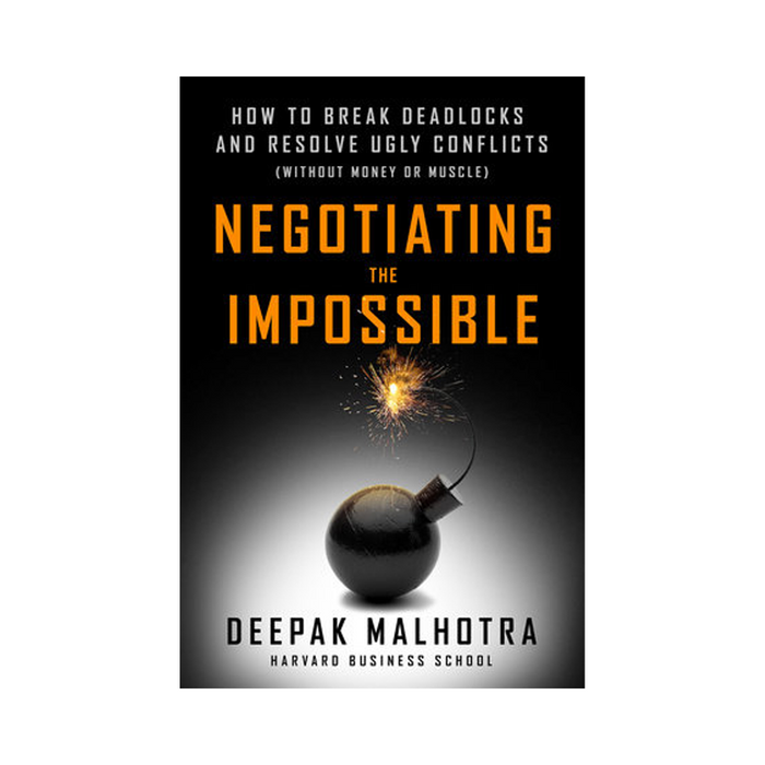 Deepak Malhotra : Negotiating the Impossible