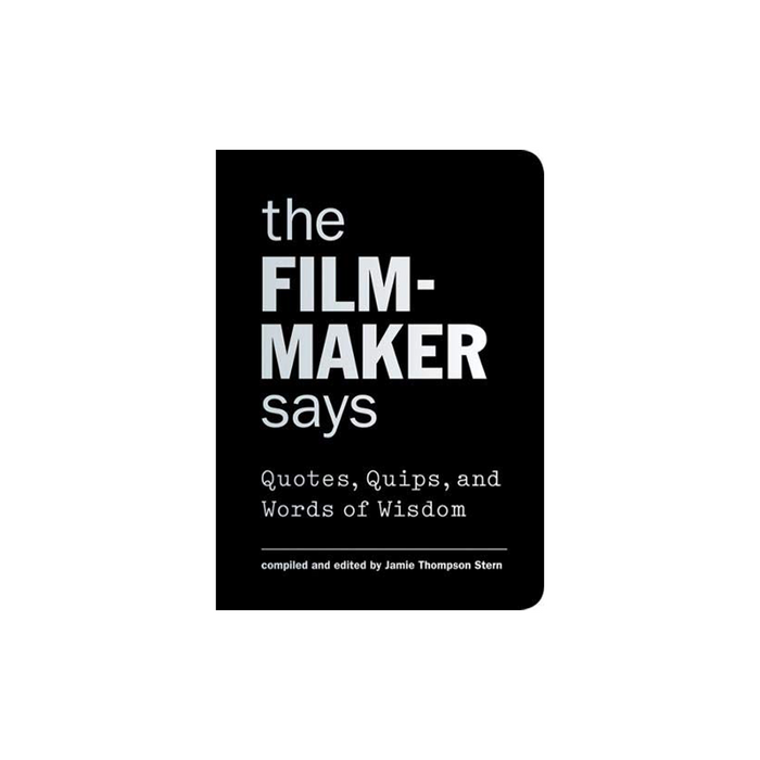 Filmmaker Says : Quotes, Quips, Words of Wisdom