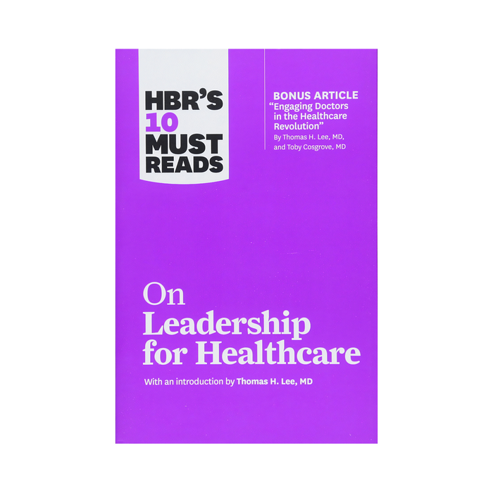 HBR 10 Must Reads On Leadership for Healthcare