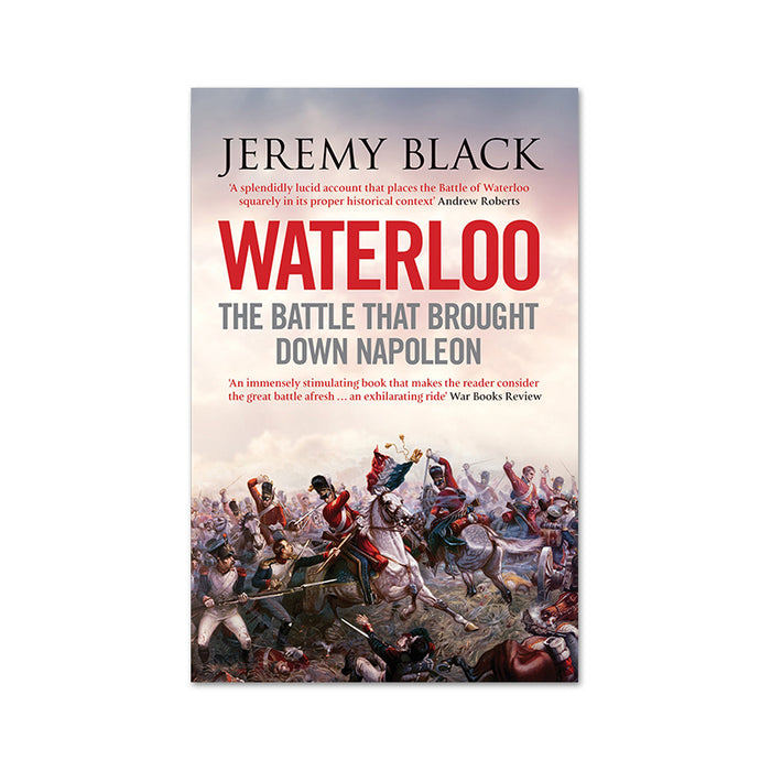 Jeremy Black : Waterloo Battle That Brought Down Napoleon