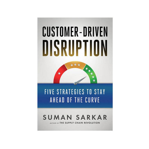 Suman Sarkar : Customer-Driven Disruption