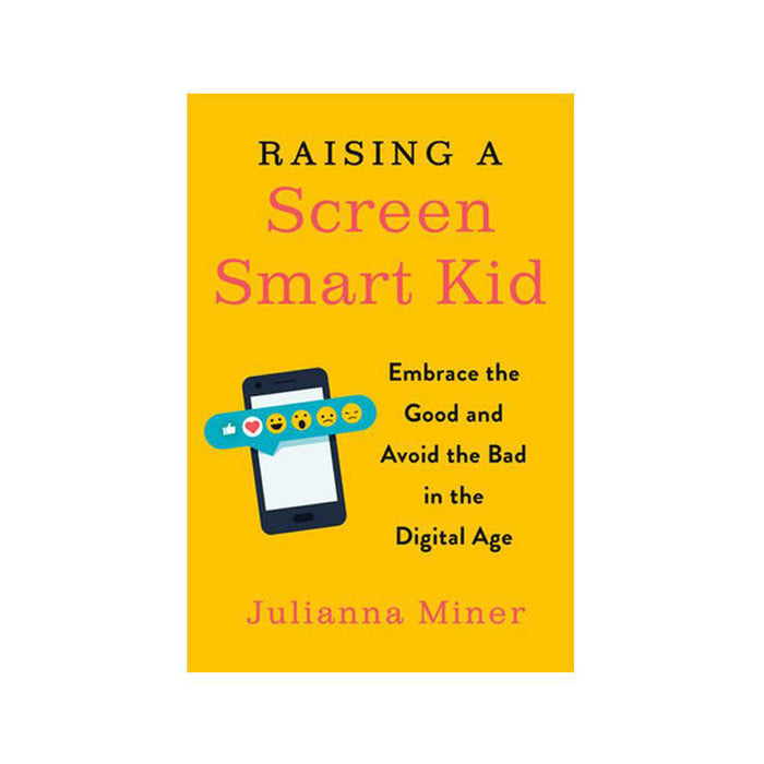Juliana Miner : Raising A Screen-Smart Kid