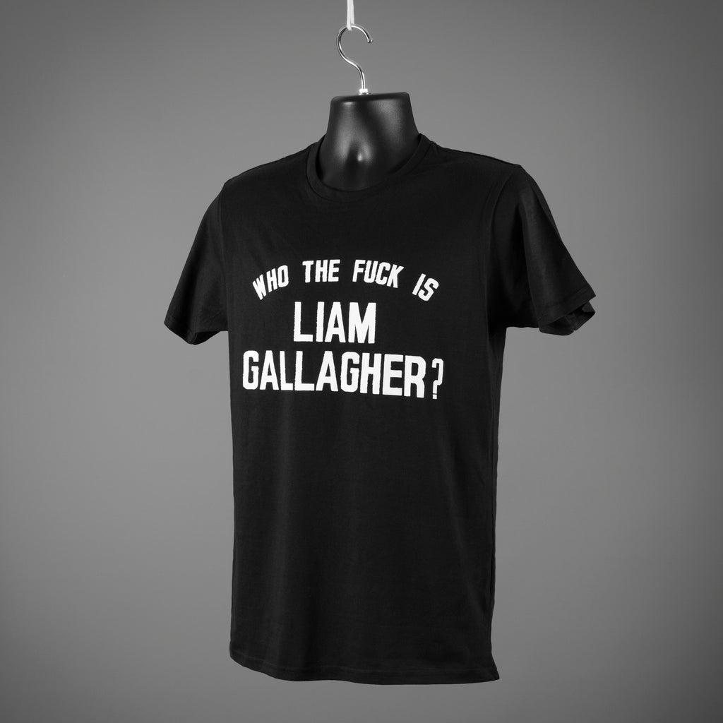 Who The Fuck Is Liam Gallagher? T Shirt - Black