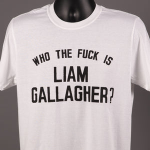 Who The Fuck Is Liam Gallagher? T Shirt
