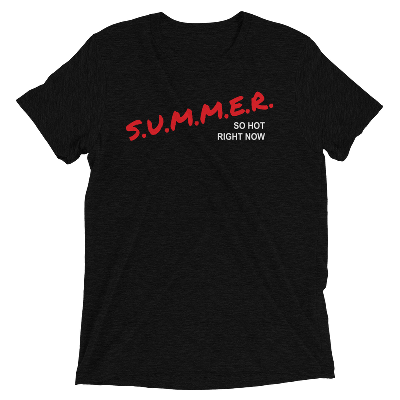 S.U.M.M.E.R. So Hot Right Now — Unisex Tri-Blend