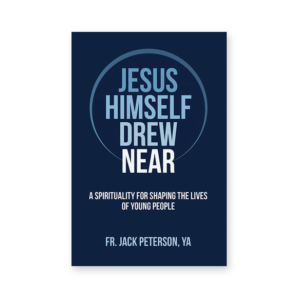 Jesus Himself Drew Near: A Spirituality for Shaping the Lives of Young People