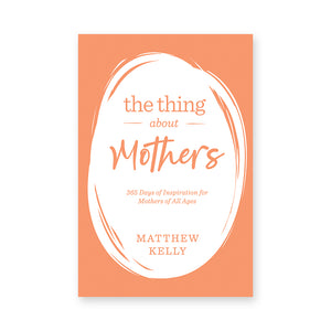 The Thing About Mothers: 365 Days of Inspiration for Mothers of All Ages