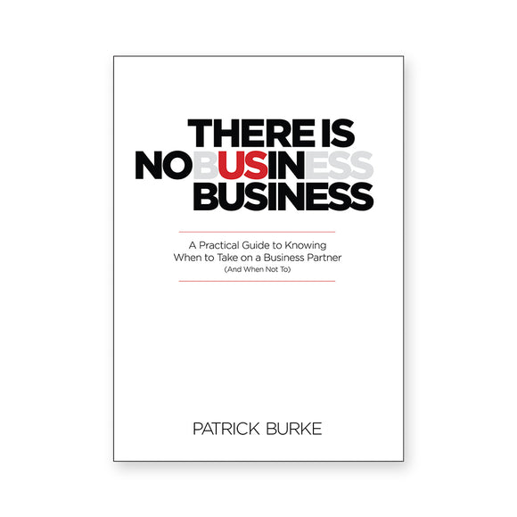 There Is No Us in Business: A Practical Guide To Knowing When to Take On a Business Partner (And When Not To)