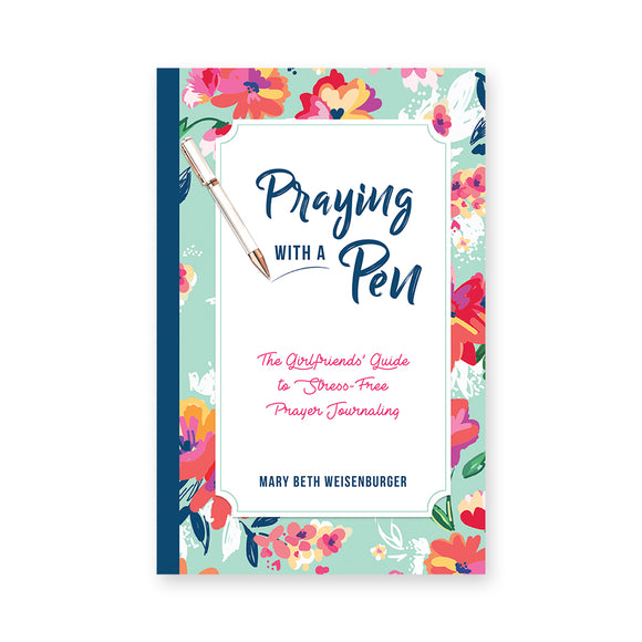Praying With a Pen: The Girlfriends' Guide to Stress-Free Prayer Journaling