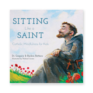 Sitting Like A Saint: Catholic Mindfulness for Kids