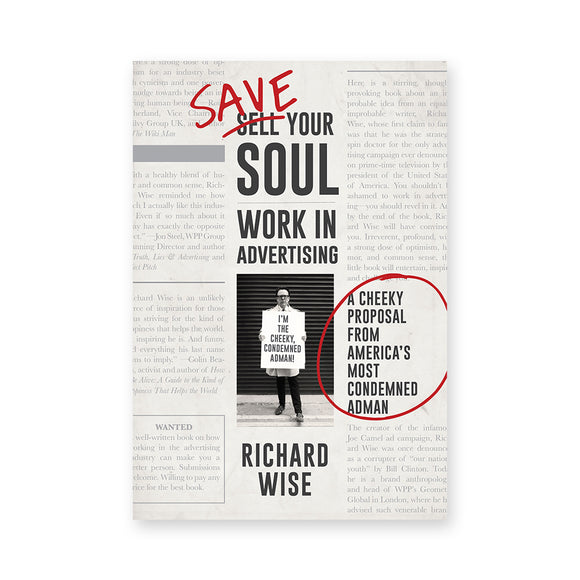 Save Your Soul: Work in Advertising: A Cheeky Proposal From America's Most Condemned Adman