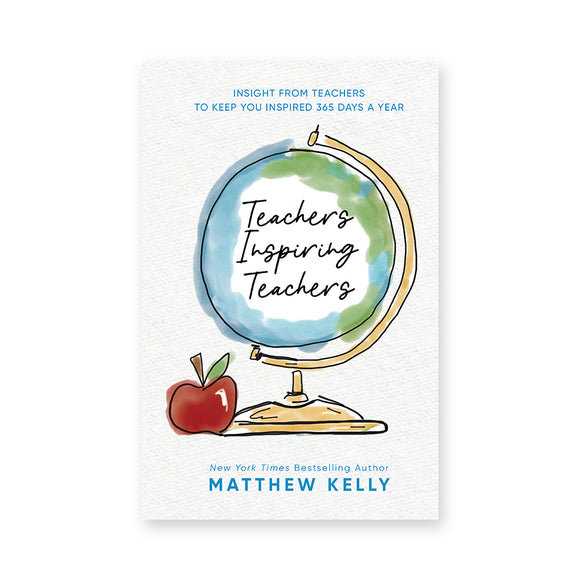 Teachers Inspiring Teachers: Insight From Teachers to Keep You Inspired 365 Days a Year