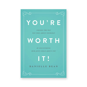 You're Worth It!: Changing the Way You Feel About Yourself by Discovering How Jesus Feels About You