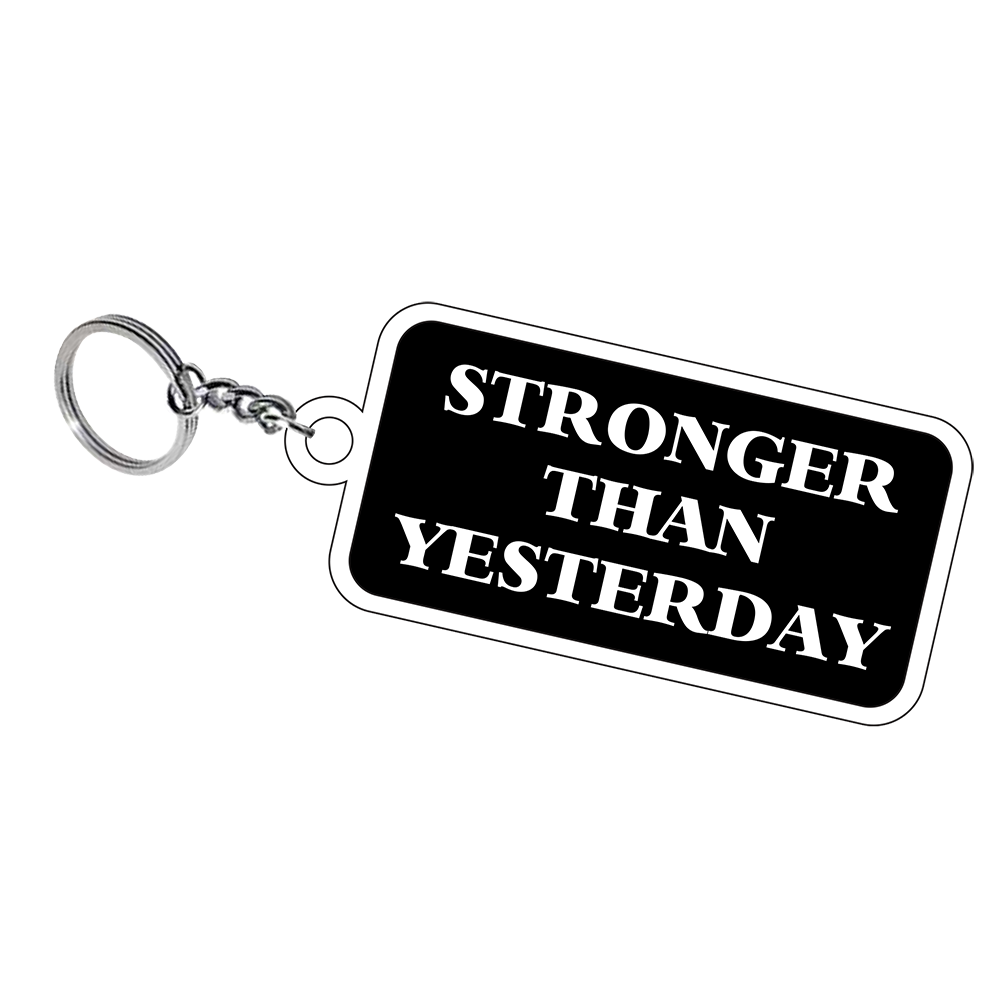 Stronger Than Yesterday Keychain