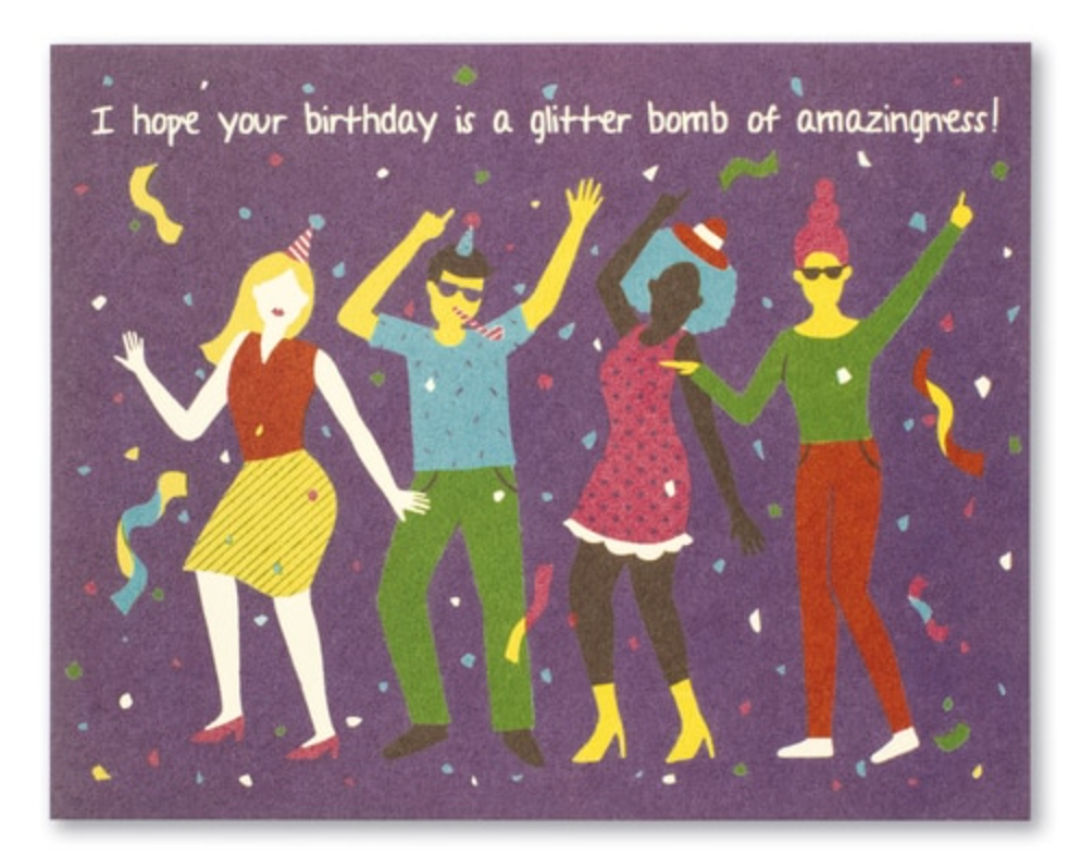 I Hope your Birthday is a Glitter Bomb of Amazingness!