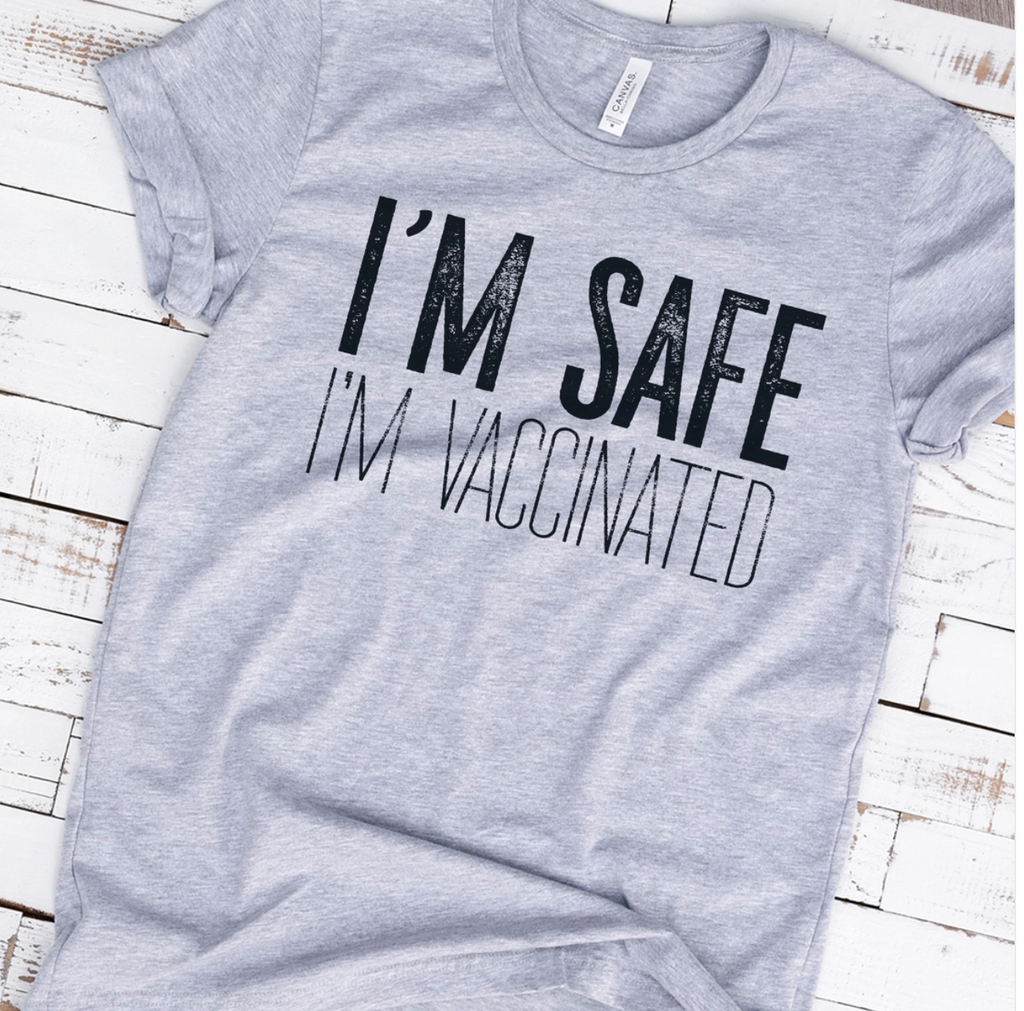 I'm Safe I'm Vaccinated Vaccine Awareness Tee