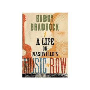 Bobby Braddock: A Life on Nashville's Music Row Book