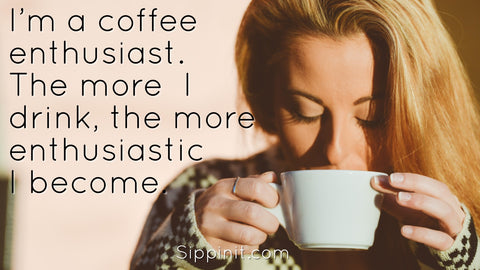 Sippin'It Life Lessons Coffee has taught us