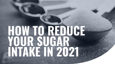 How to reduce your sugar intake in 2021