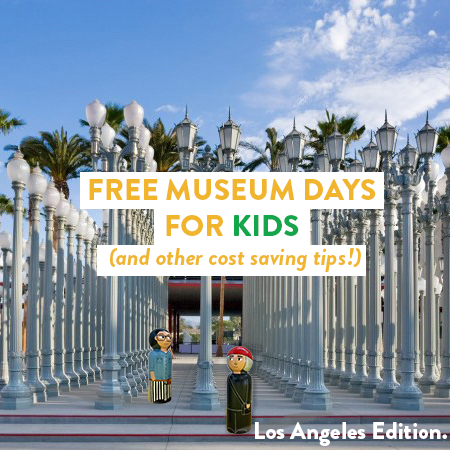 FREE (for Kids) Days at LA Art Museums (and other cost saving tips!)