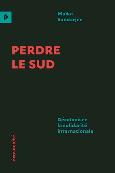 Perdre le Sud : Décoloniser la solidarité internationale