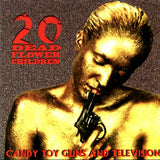 20 Dead Flowerchildren - Candy, Toy guns and Television