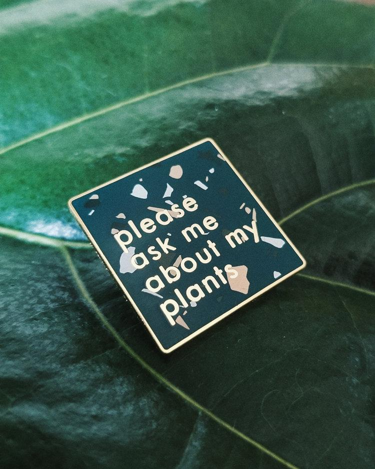 Please Ask Me About My Plants Pin
