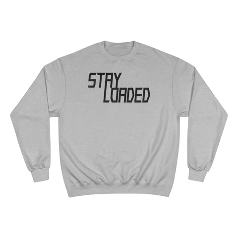 STAY LOADED Champion Sweatshirt