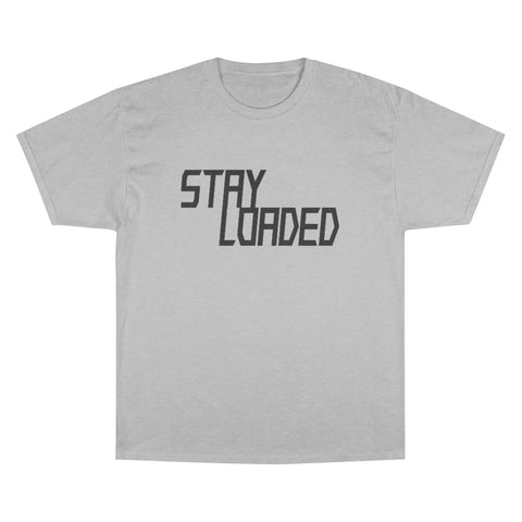 STAY LOADED Champion T-Shirt
