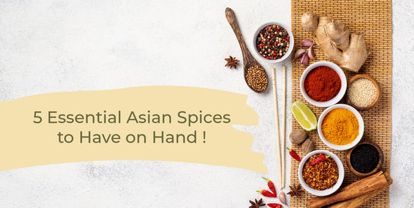 Top 5 Essential Asian Spices To Have On Hand!