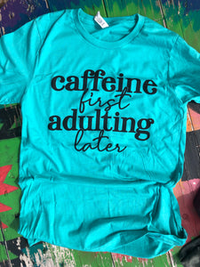 Caffeine First Adulting Later Tee S-3X