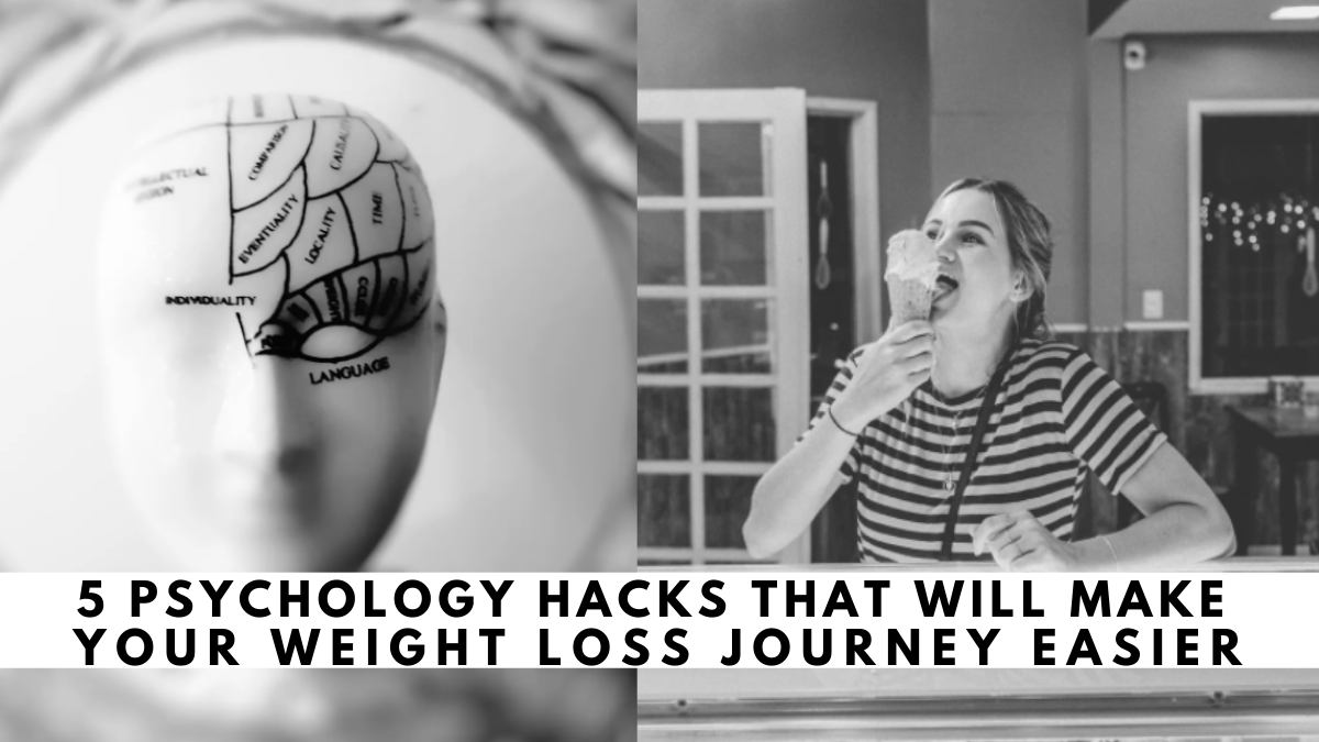 The Weight Loss Journey: 5 Psychology Hacks To Help You