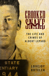 Crooked Snake The Life and Crimes of  Albert Lepard