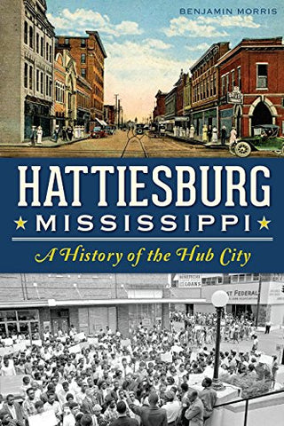 Hattiesburg Mississippi A History of the Hub City