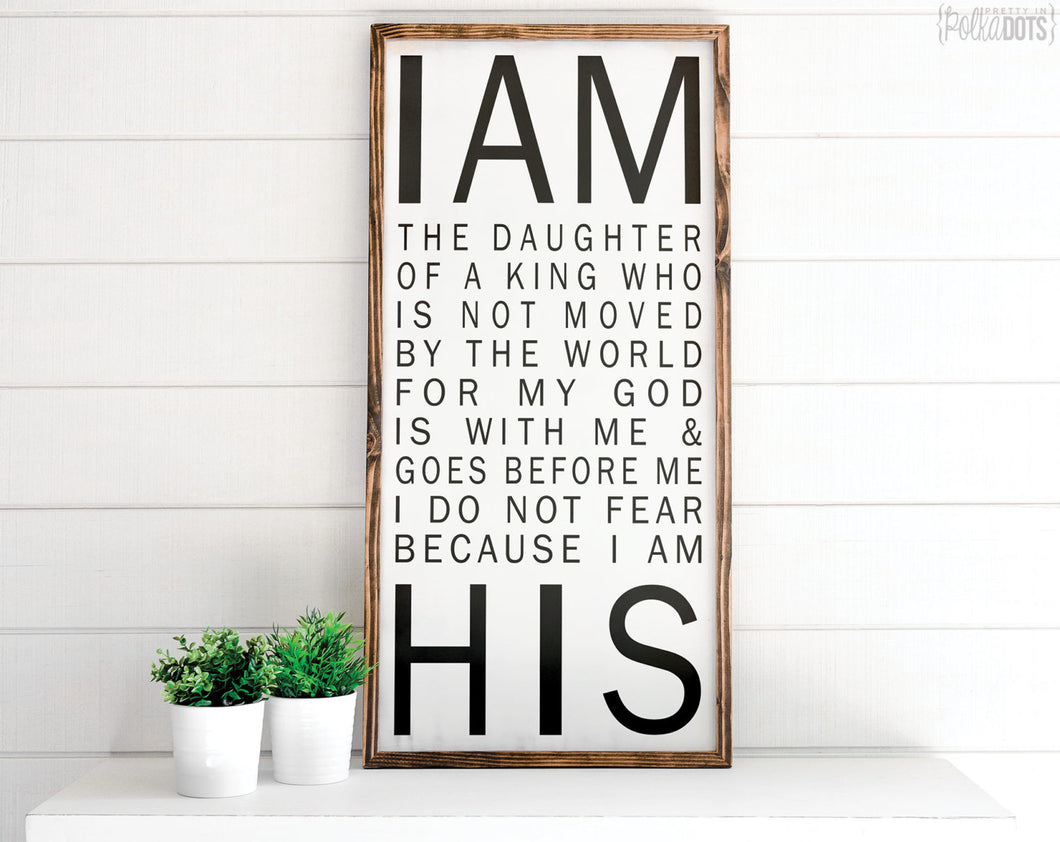 I Am His Sign | FREE SHIPPING | Daughter of a King | Farmhouse Wood Sign | 47x23